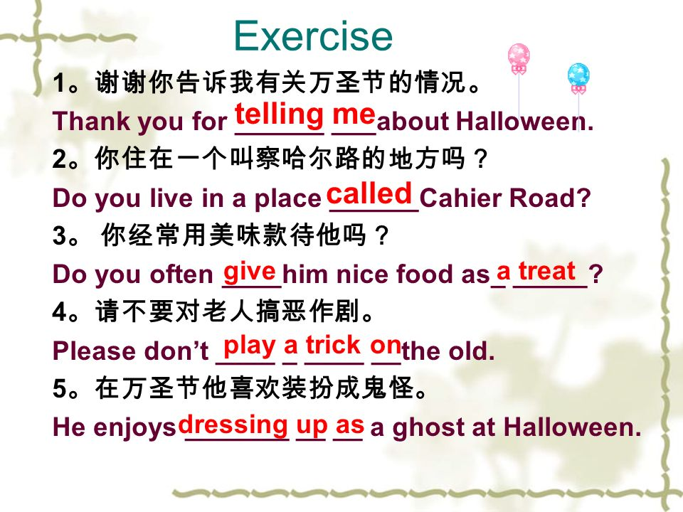 Exercise 1 。谢谢你告诉我有关万圣节的情况。 Thank you for ______ ___about Halloween.