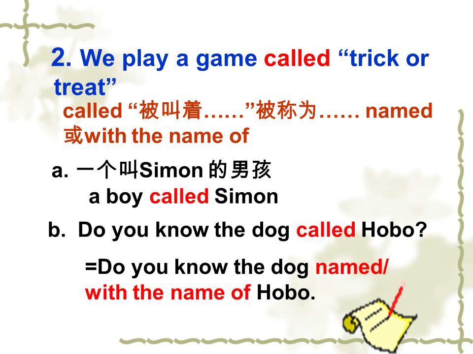 2. We play a game called trick or treat b. Do you know the dog called Hobo.