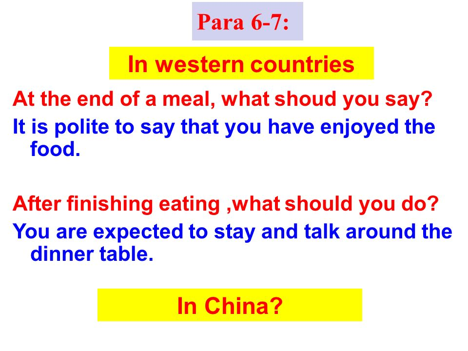 At the end of a meal, what shoud you say. It is polite to say that you have enjoyed the food.