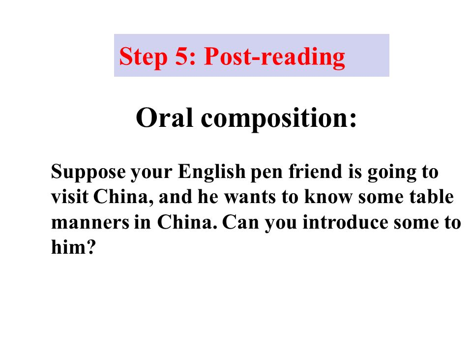 Oral composition: Suppose your English pen friend is going to visit China, and he wants to know some table manners in China.