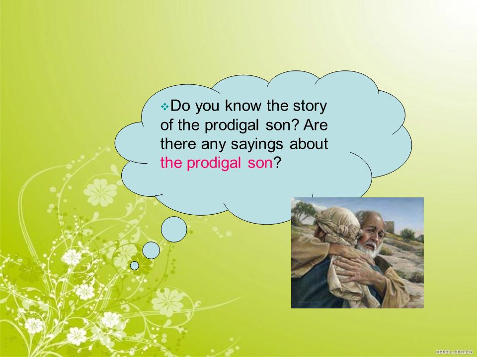  Do you know the story of the prodigal son Are there any sayings about the prodigal son