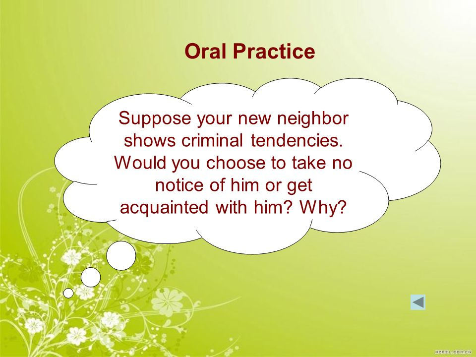 Oral Practice Suppose your new neighbor shows criminal tendencies.