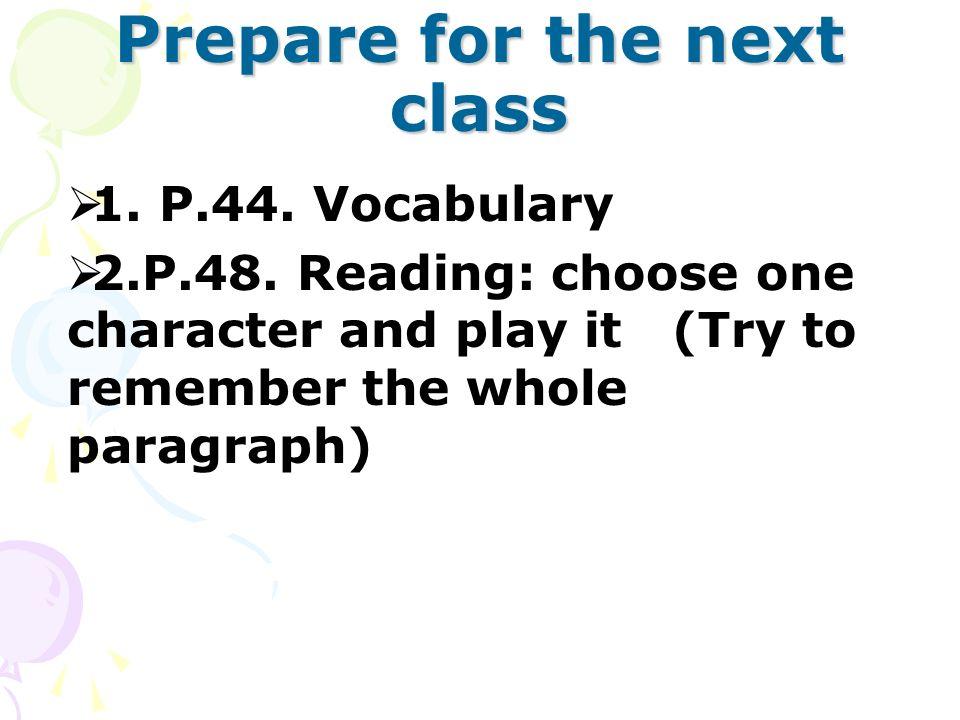 Prepare for the next class  1. P.44. Vocabulary  2.P.48.