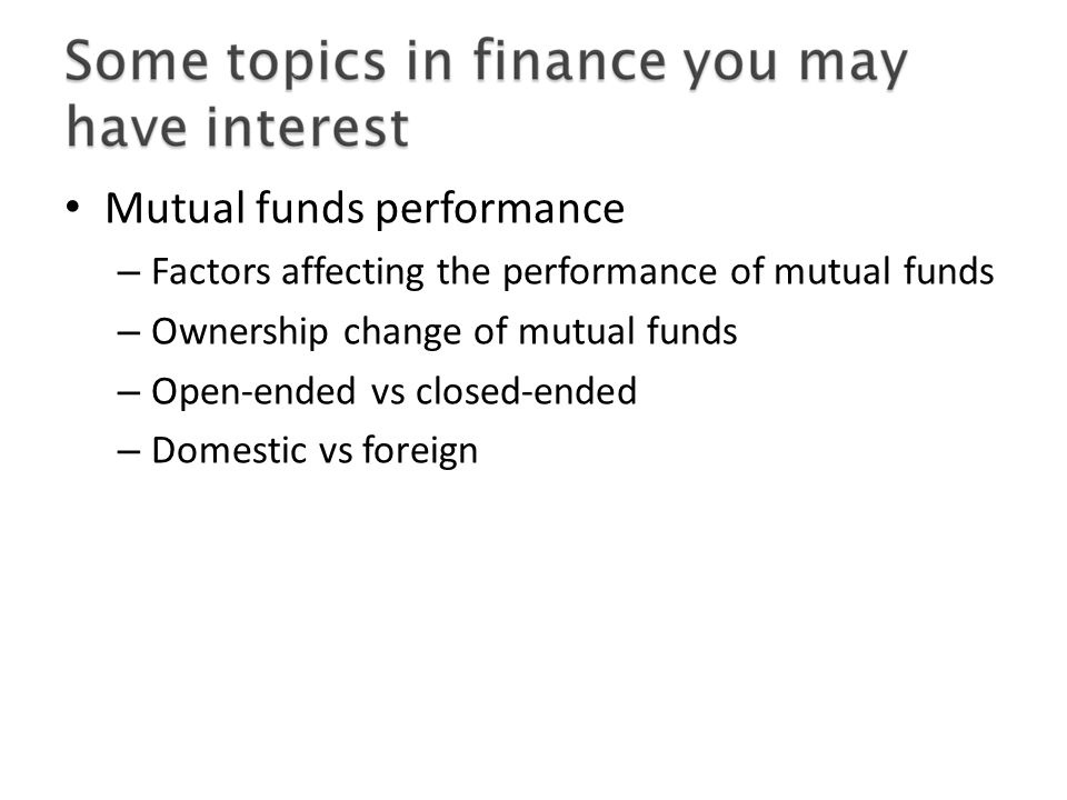Mutual funds performance – Factors affecting the performance of mutual funds – Ownership change of mutual funds – Open-ended vs closed-ended – Domestic vs foreign