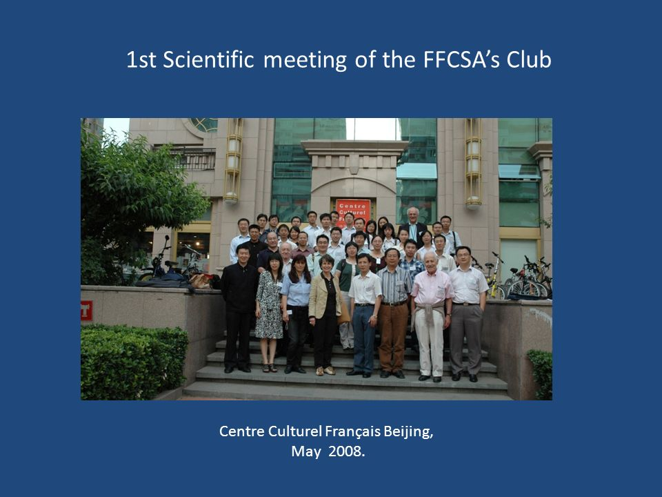 Centre Culturel Français Beijing, May 2008. 1st Scientific meeting of the FFCSA's Club