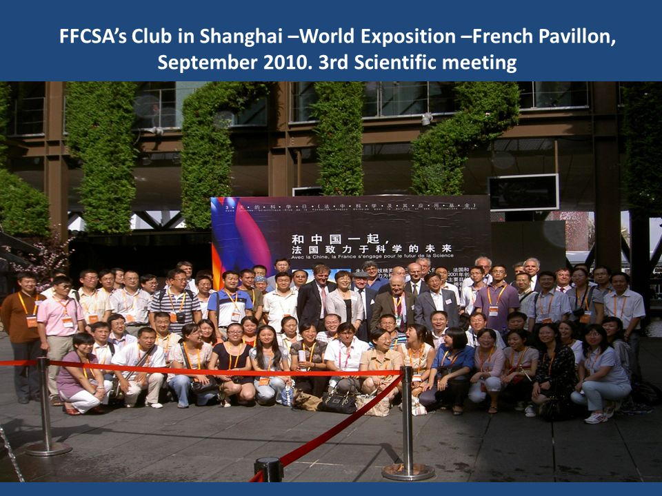 FFCSA's Club in Shanghai –World Exposition –French Pavillon, September 2010. 3rd Scientific meeting