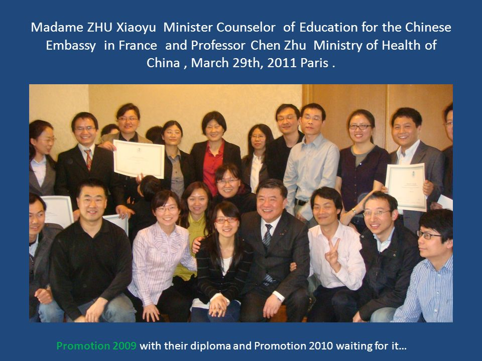 Madame ZHU Xiaoyu Minister Counselor of Education for the Chinese Embassy in France and Professor Chen Zhu Ministry of Health of China, March 29th, 2011 Paris.