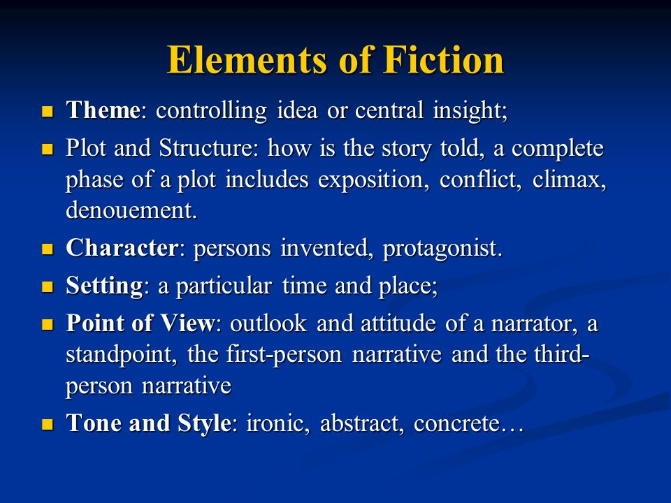Elements of Fiction Theme: controlling idea or central insight; Theme: controlling idea or central insight; Plot and Structure: how is the story told, a complete phase of a plot includes exposition, conflict, climax, denouement.