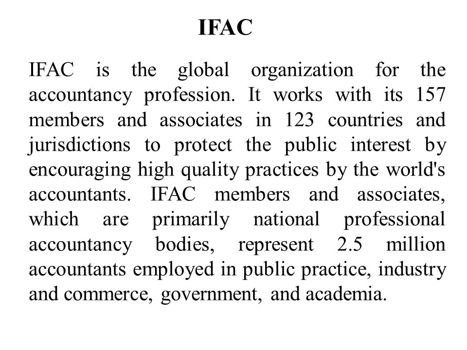 IFAC IFAC is the global organization for the accountancy profession.