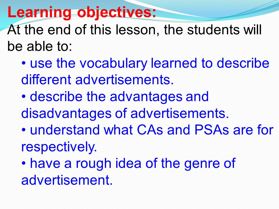 Learning objectives: At the end of this lesson, the students will be able to: use the vocabulary learned to describe different advertisements.