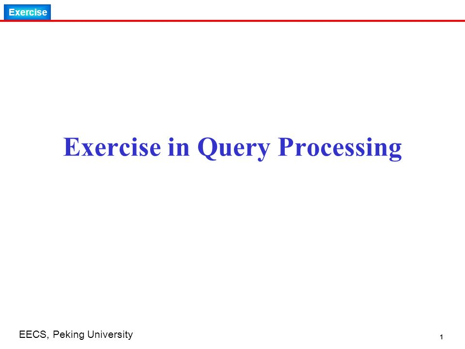 Exercise 1 EECS, Peking University Exercise in Query Processing