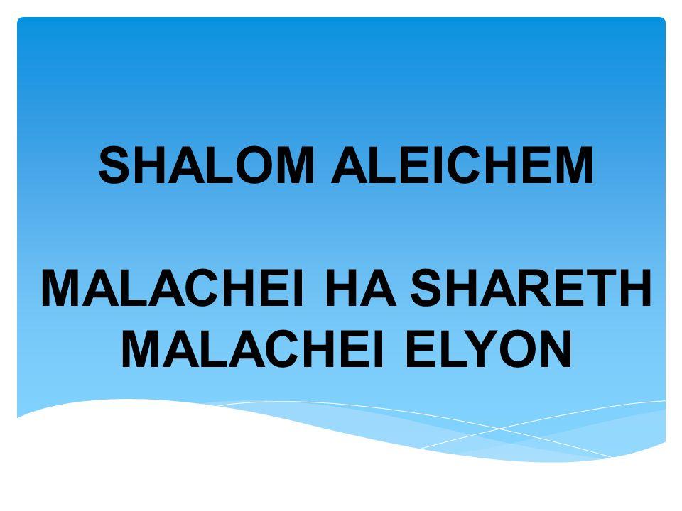 SHALOM ALEICHEM MALACHEI HA SHARETH MALACHEI ELYON