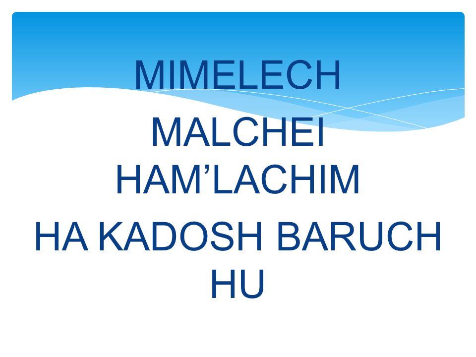 MIMELECH MALCHEI HAM'LACHIM HA KADOSH BARUCH HU
