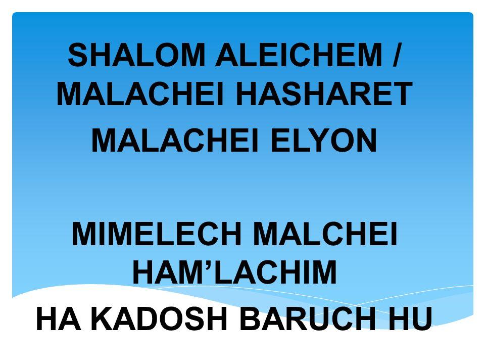 SHALOM ALEICHEM / MALACHEI HASHARET MALACHEI ELYON MIMELECH MALCHEI HAM'LACHIM HA KADOSH BARUCH HU