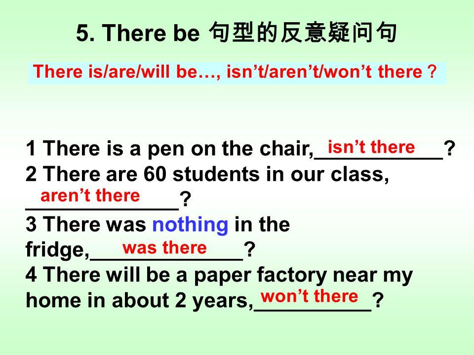 4. 完成时的反意疑问句 主语 +have/has+ 过去分词 …, haven't (hasn't) + 主语 ? 1 You have heard of him, ______________.
