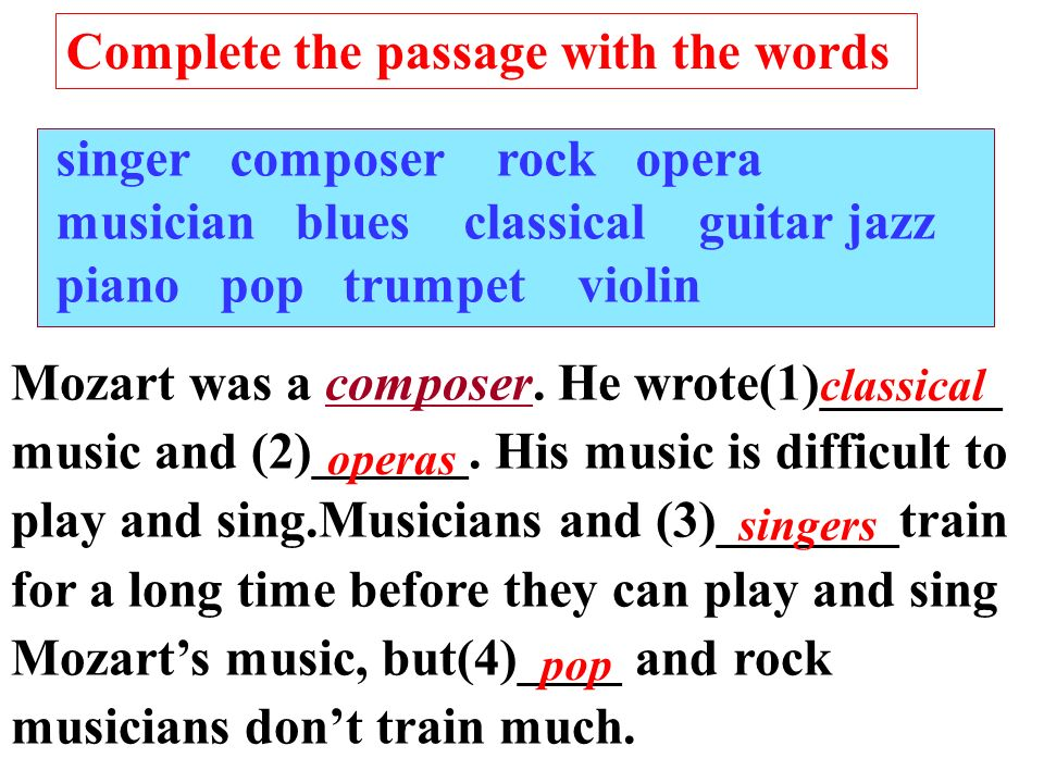 singer composer rock opera musician blues classical guitar jazz piano pop trumpet violin Put the words into the correct column: Types of music Instruments People blues guitar composer classical jazz pop opera rock piano trumpet violin musician singer