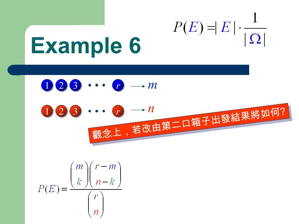 Example 6 1 1 2 2 3 3 r r 1 1 2 2 3 3 r r m n 觀念上,若改由第二口箱子出發結果將如何