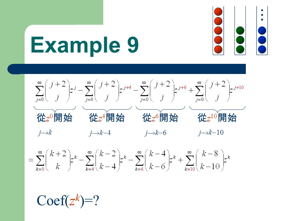 Example 9 Coef(z k )= jk4jk4 jk6jk6 j  k  10 jkjk