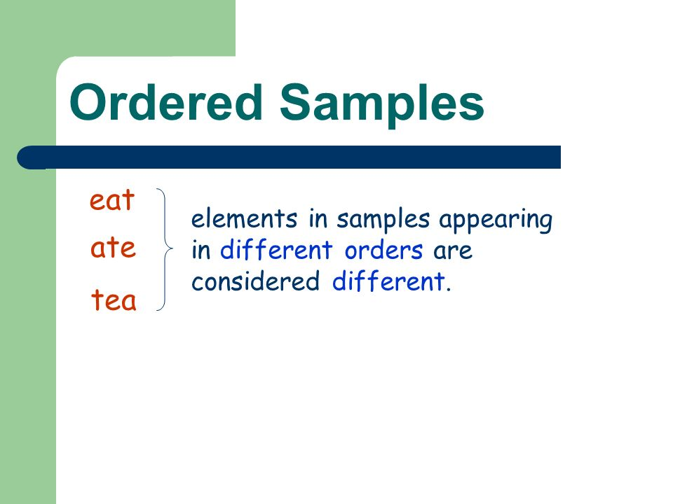 Ordered Samples eat ate tea elements in samples appearing in different orders are considered different.