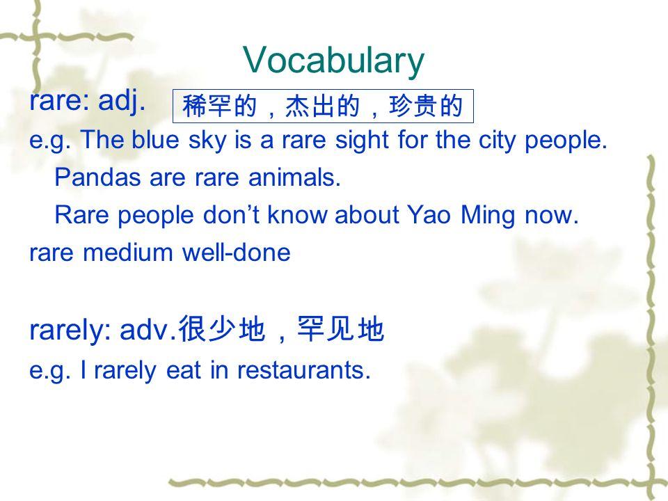 Vocabulary rare: adj. e.g. The blue sky is a rare sight for the city people.