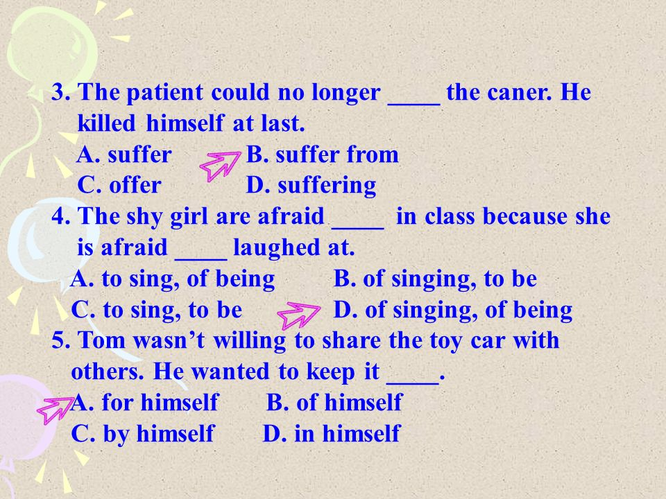 3. The patient could no longer ____ the caner. He killed himself at last.