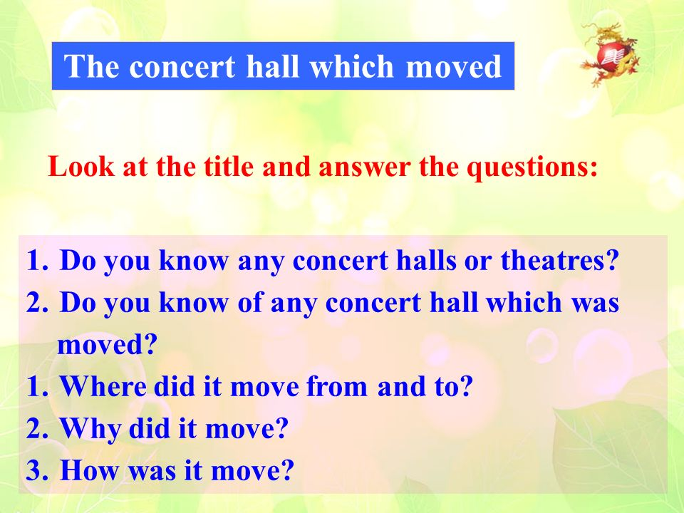 The concert hall which moved Look at the title and answer the questions: 1.