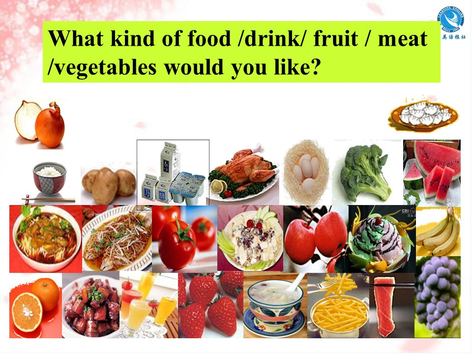 What kind of food /drink/ fruit / meat /vegetables would you like