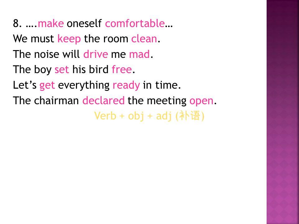 8. ….make oneself comfortable… We must keep the room clean.