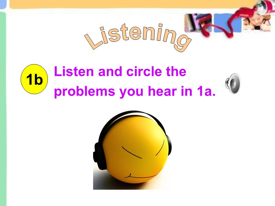 Listen and circle the problems you hear in 1a. 1b