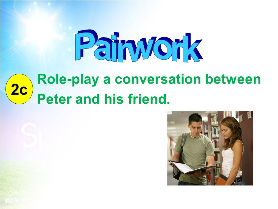 Role-play a conversation between Peter and his friend. 2c