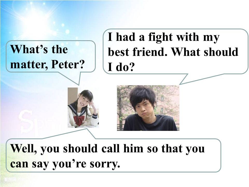 What's the matter, Peter. Well, you should call him so that you can say you're sorry.