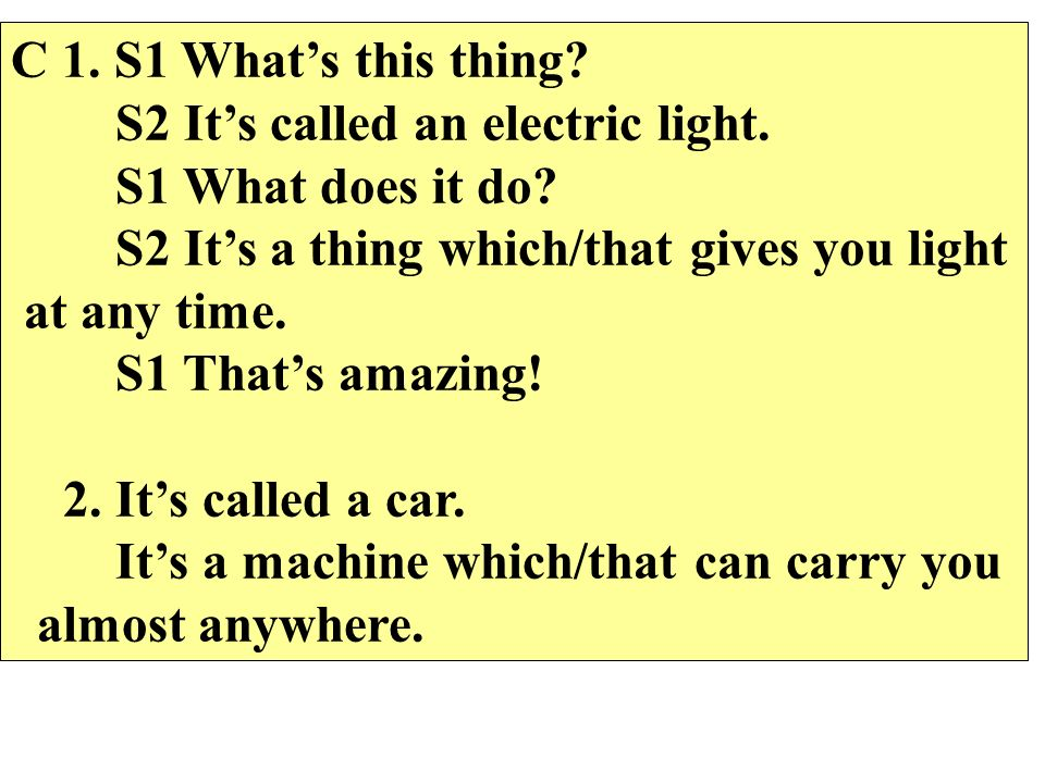 C 1. S1 What's this thing. S2 It's called an electric light.
