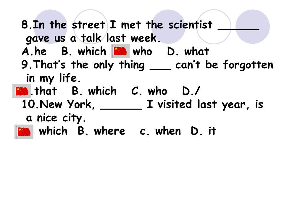 8.In the street I met the scientist ______ gave us a talk last week.