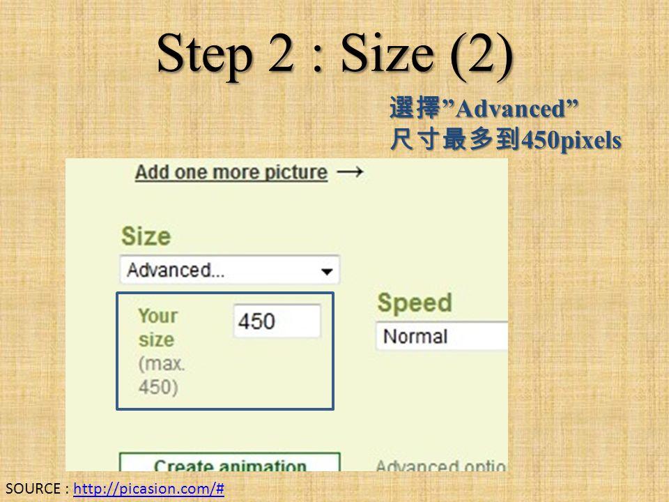 Step 2 : Size (2) 選擇 Advanced 尺寸最多到 450pixels SOURCE : http://picasion.com/#http://picasion.com/#