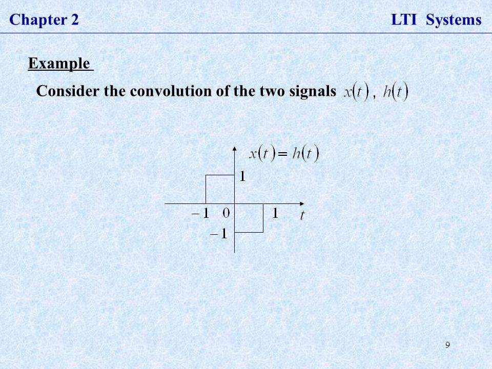 9 Example Consider the convolution of the two signals Chapter 2 LTI Systems