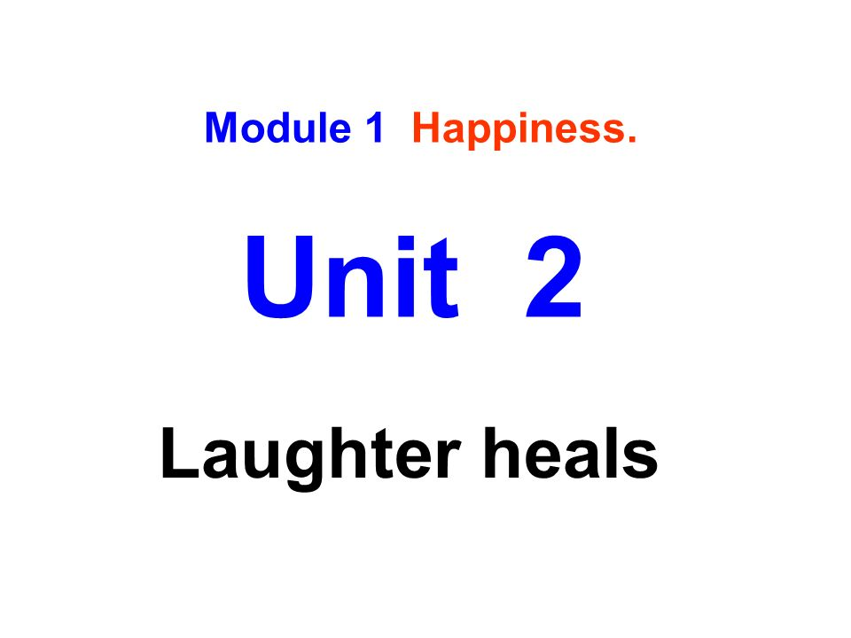 Unit 2 Module 1 Happiness. Laughter heals