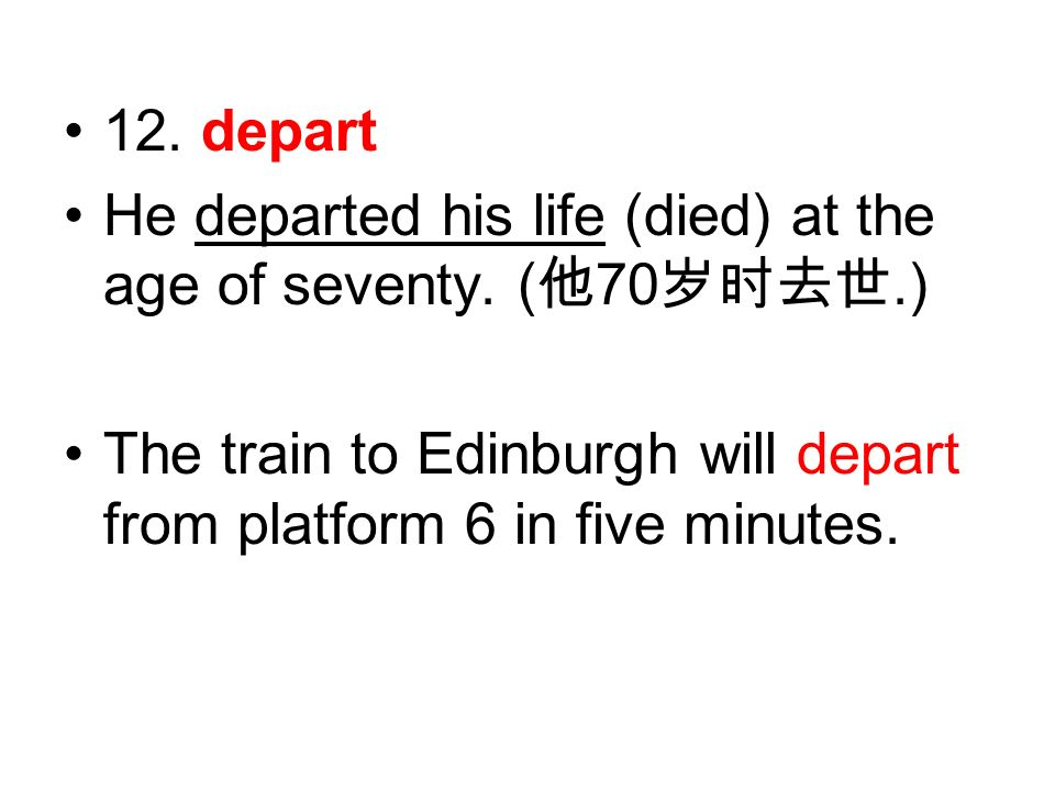12. depart He departed his life (died) at the age of seventy.