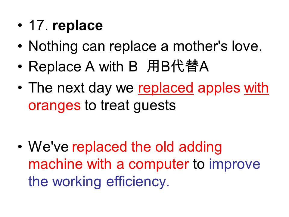 17. replace Nothing can replace a mother s love.