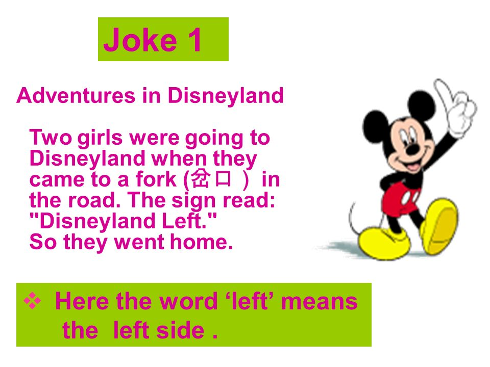 Adventures in Disneyland Two girls were going to Disneyland when they came to a fork ( 岔口) in the road.