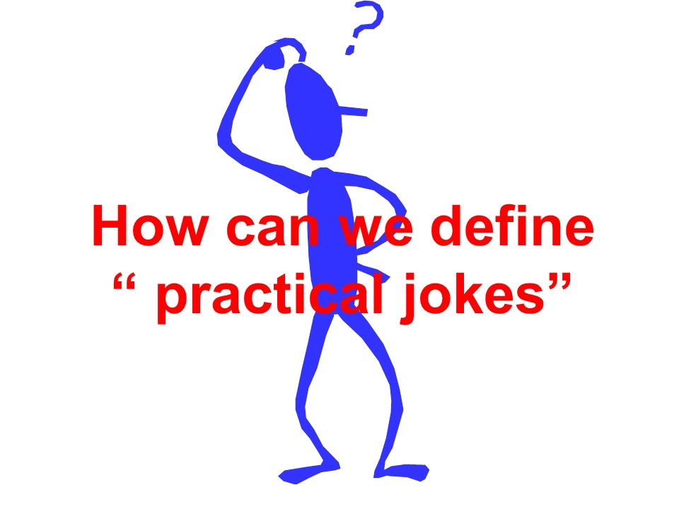 How can we define practical jokes
