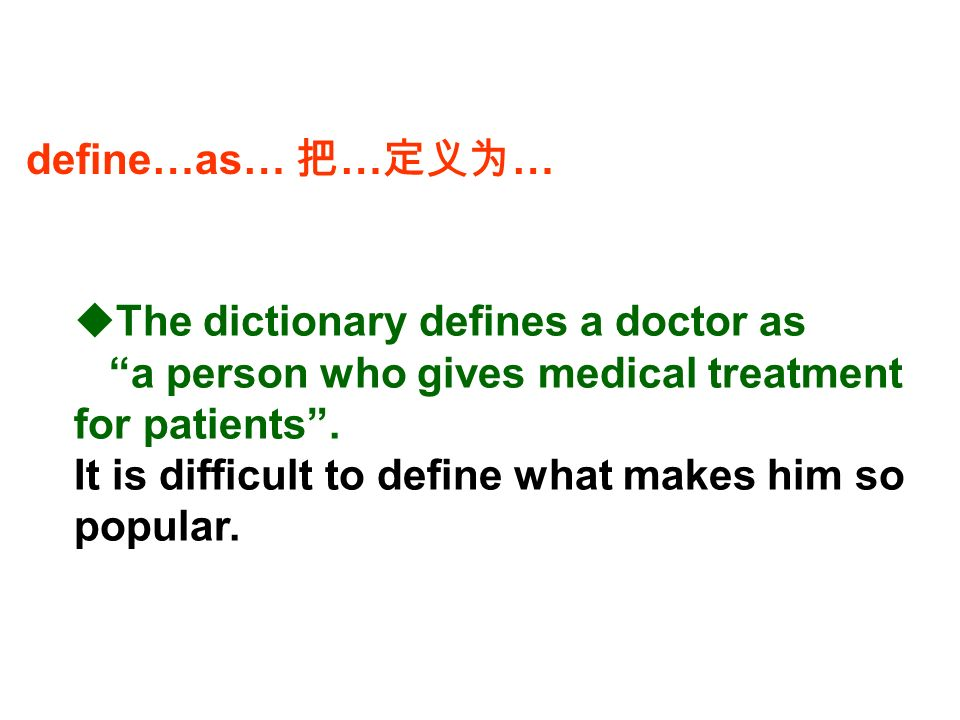  The dictionary defines a doctor as a person who gives medical treatment for patients .