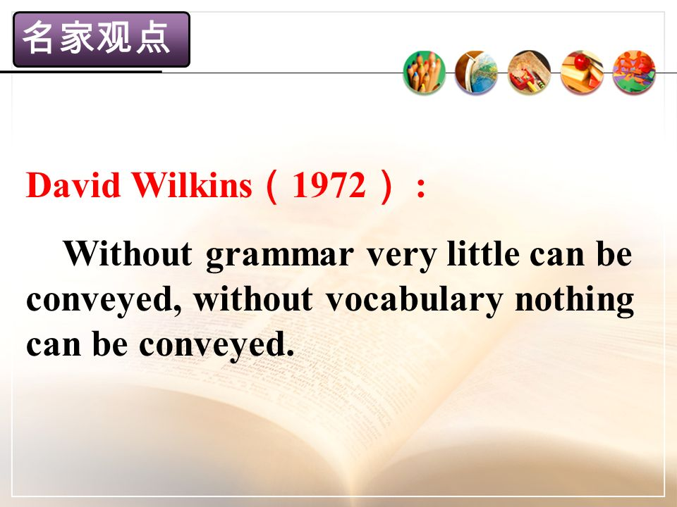 David Wilkins ( 1972 ) : Without grammar very little can be conveyed, without vocabulary nothing can be conveyed.
