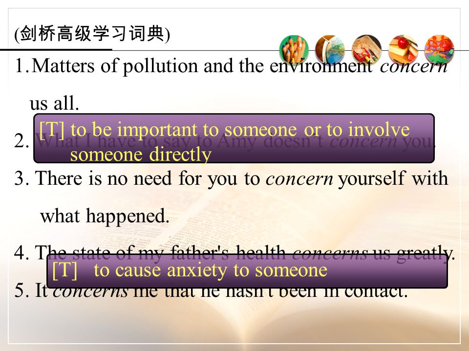 ( 剑桥高级学习词典 ) 1.Matters of pollution and the environment concern us all.