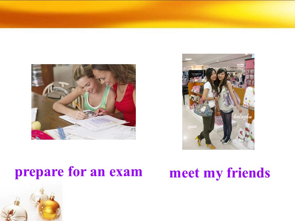 prepare for an exam meet my friends