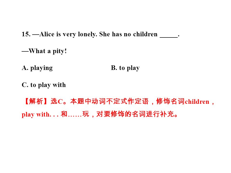 15. —Alice is very lonely. She has no children _____.