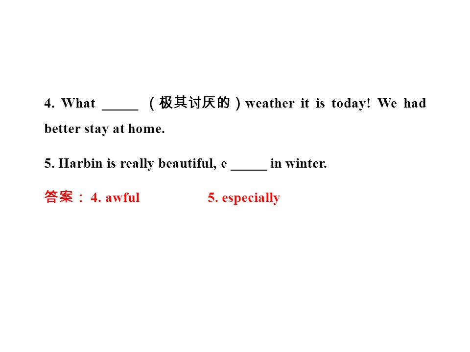 4. What _____ (极其讨厌的) weather it is today. We had better stay at home.