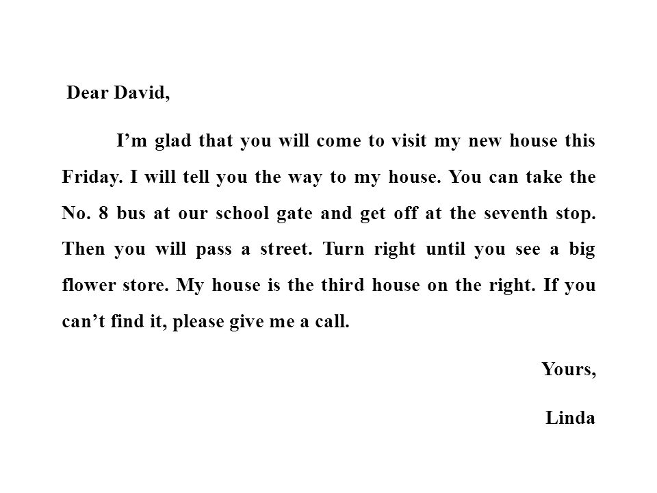 Dear David, I'm glad that you will come to visit my new house this Friday.