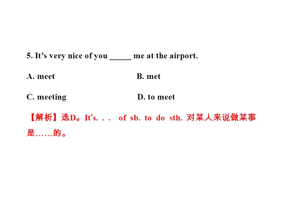 5. It's very nice of you _____ me at the airport.