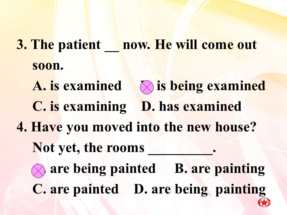 3. The patient __ now. He will come out soon. A.