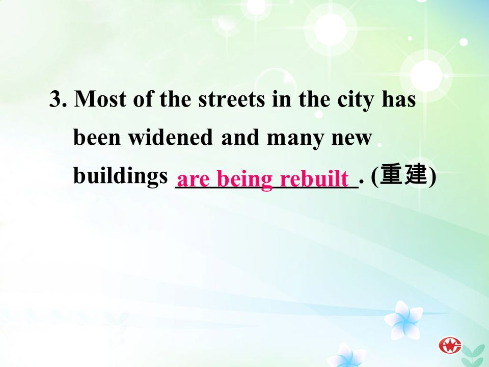 3. Most of the streets in the city has been widened and many new buildings _______________.